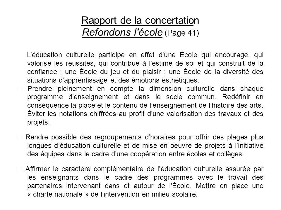 Rapport de la concertation Refondons l'école (Page 41) Léducation culturelle participe en effet dune École qui encourage, qui valorise les réussites,