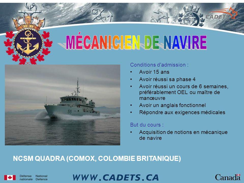 NCSM QUADRA (COMOX, COLOMBIE BRITANIQUE) Conditions d'admission : Avoir 15 ans Avoir réussi sa phase 4 Avoir réussi un cours de 6 semaines, préférable