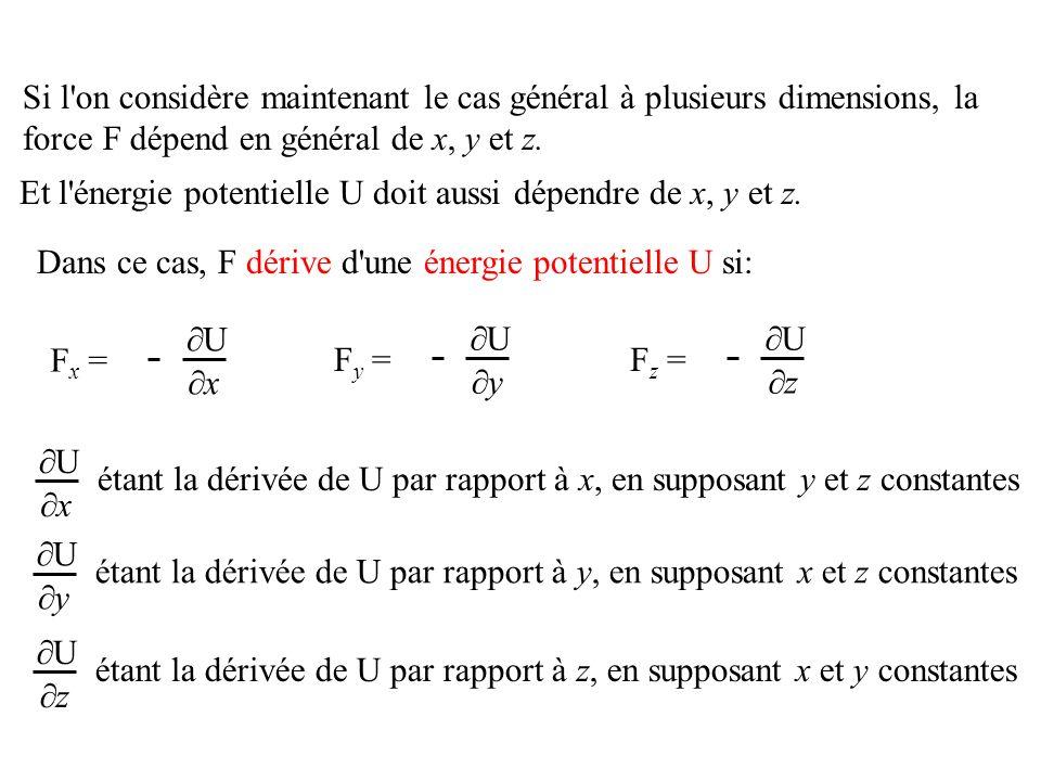 Si l'on considère maintenant le cas général à plusieurs dimensions, la force F dépend en général de x, y et z. Et l'énergie potentielle U doit aussi d