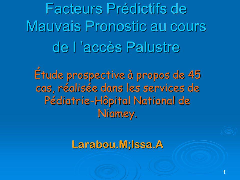 1 Facteurs Prédictifs de Mauvais Pronostic au cours de l accès Palustre Étude prospective à propos de 45 cas, réalisée dans les services de Pédiatrie-