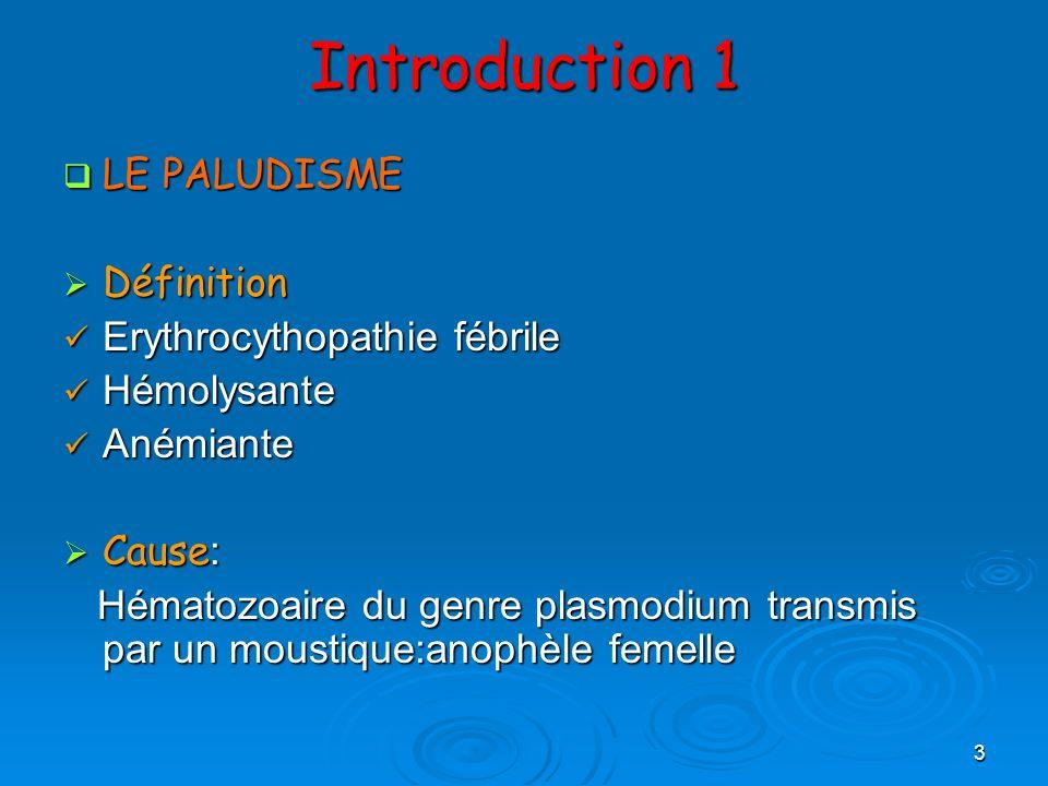3 Introduction 1 LE PALUDISME LE PALUDISME Définition Définition Erythrocythopathie fébrile Erythrocythopathie fébrile Hémolysante Hémolysante Anémian