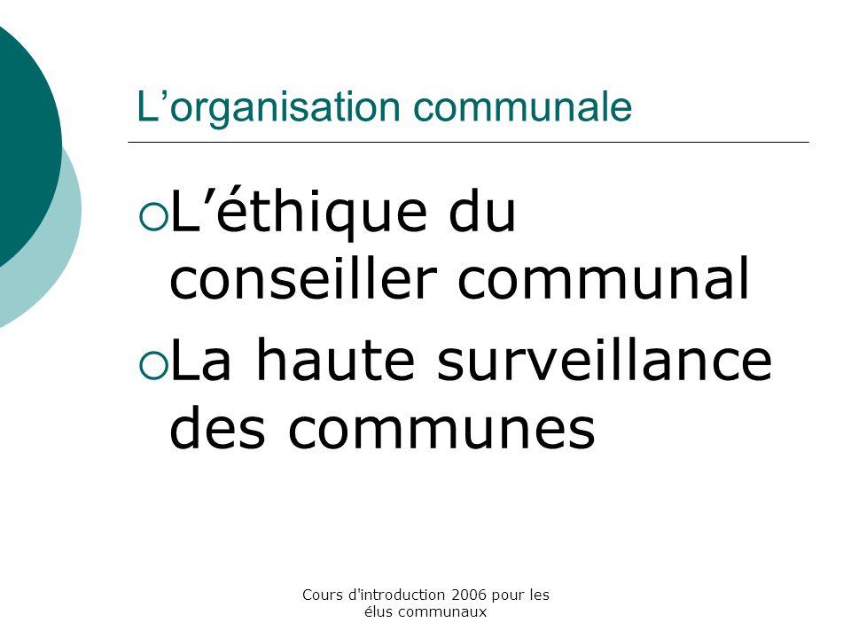 Cours d introduction 2006 pour les élus communaux Lorganisation communale Léthique du conseiller communal La haute surveillance des communes