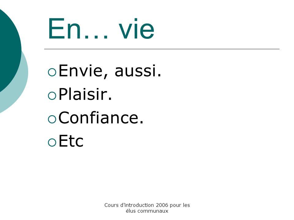 Cours d introduction 2006 pour les élus communaux En… vie Envie, aussi. Plaisir. Confiance. Etc