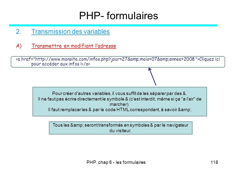 PHP chap 6 - les formulaires118 PHP- formulaires 2.Transmission des variables A)Transmettre en modifiant ladresse Cliquez ici pour accéder aux infos !