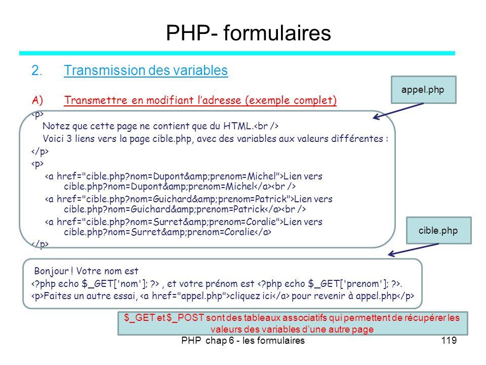 PHP chap 6 - les formulaires119 PHP- formulaires 2.Transmission des variables A)Transmettre en modifiant ladresse (exemple complet) Notez que cette pa