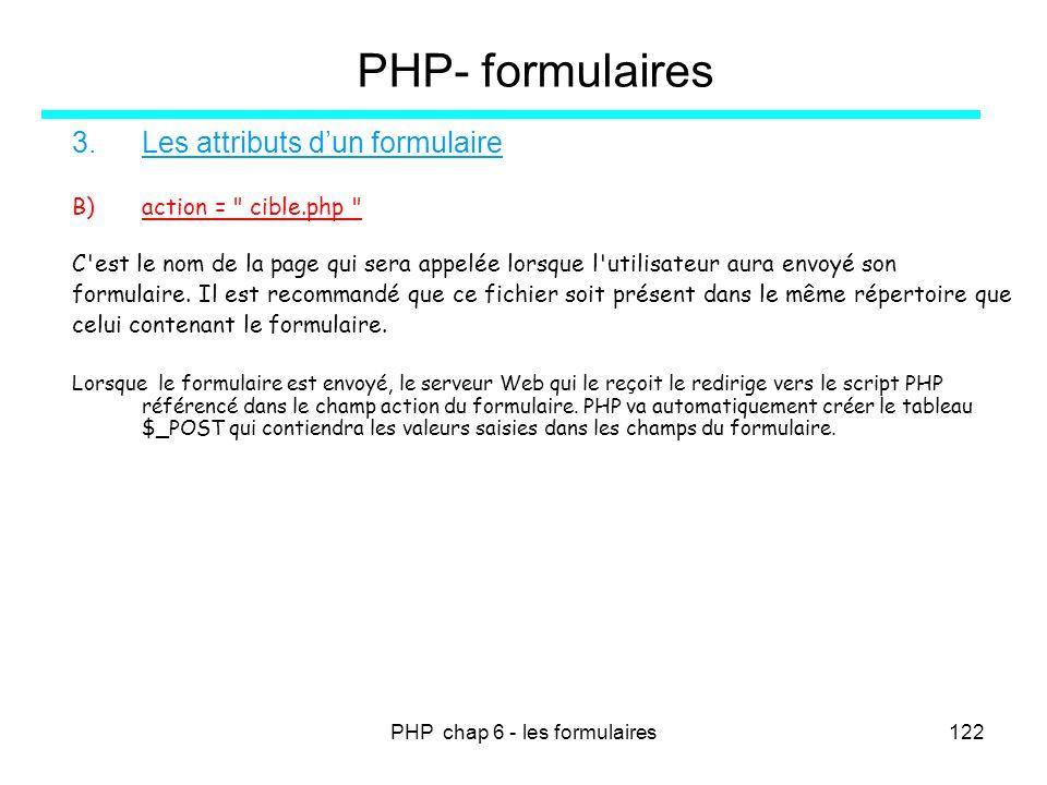 PHP chap 6 - les formulaires122 PHP- formulaires 3.Les attributs dun formulaire B) action =