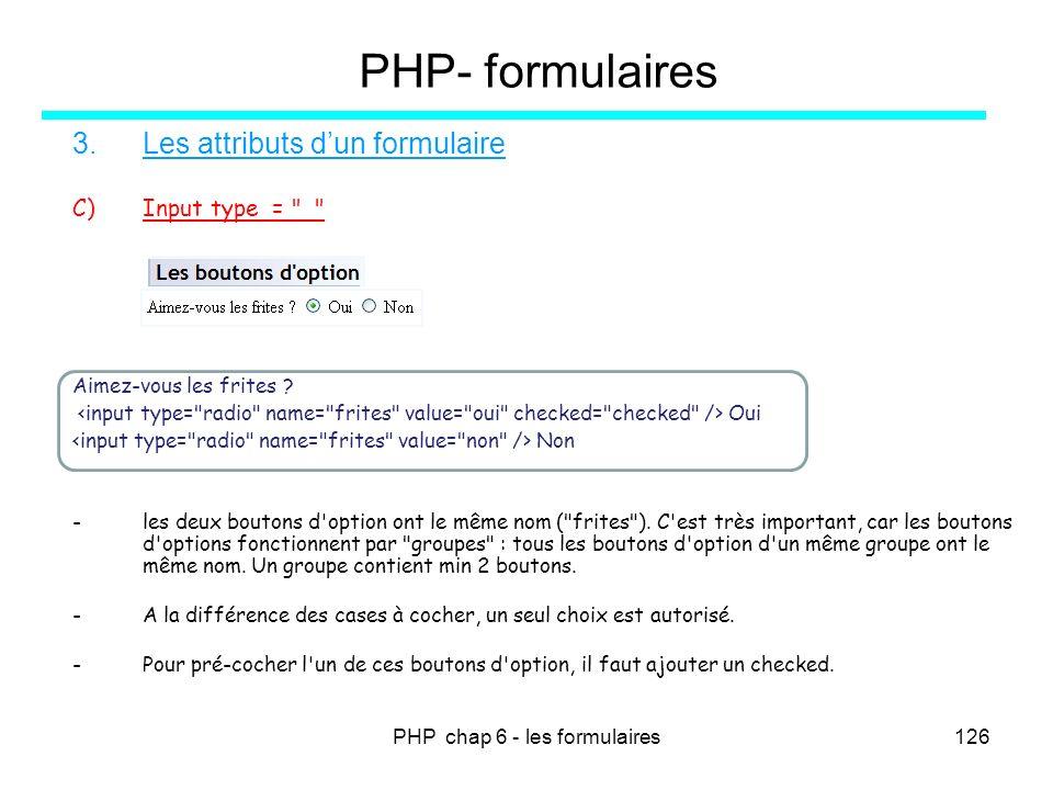 PHP chap 6 - les formulaires126 PHP- formulaires 3.Les attributs dun formulaire C)Input type =