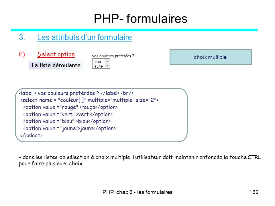 PHP chap 6 - les formulaires132 PHP- formulaires 3.Les attributs dun formulaire E)Select option vos couleurs préférées ? rouge vert bleu jaune - dans