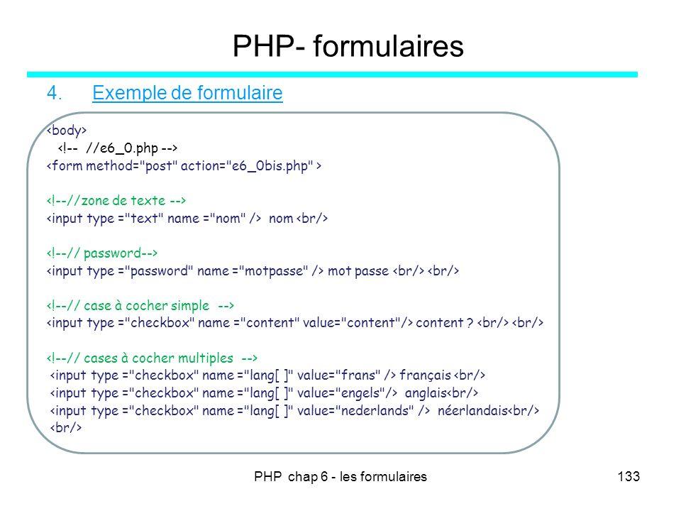 PHP chap 6 - les formulaires133 PHP- formulaires 4.Exemple de formulaire nom mot passe content ? français anglais néerlandais