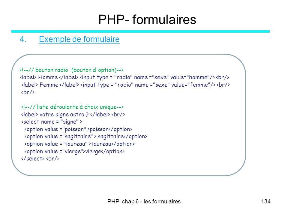 PHP chap 6 - les formulaires134 PHP- formulaires 4.Exemple de formulaire Homme Femme votre signe astro ? poisson sagittaire taureau vierge