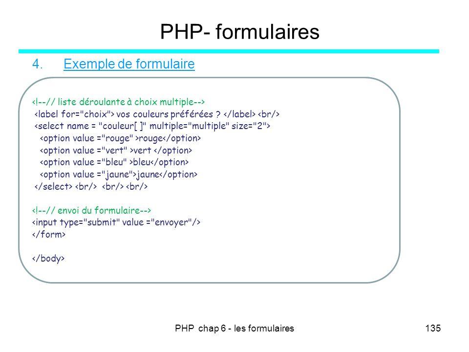PHP chap 6 - les formulaires135 PHP- formulaires 4.Exemple de formulaire vos couleurs préférées ? rouge vert bleu jaune