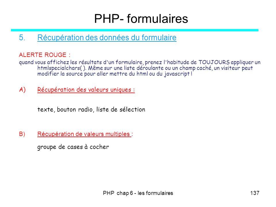 PHP chap 6 - les formulaires137 PHP- formulaires 5.Récupération des données du formulaire ALERTE ROUGE : quand vous affichez les résultats d'un formul