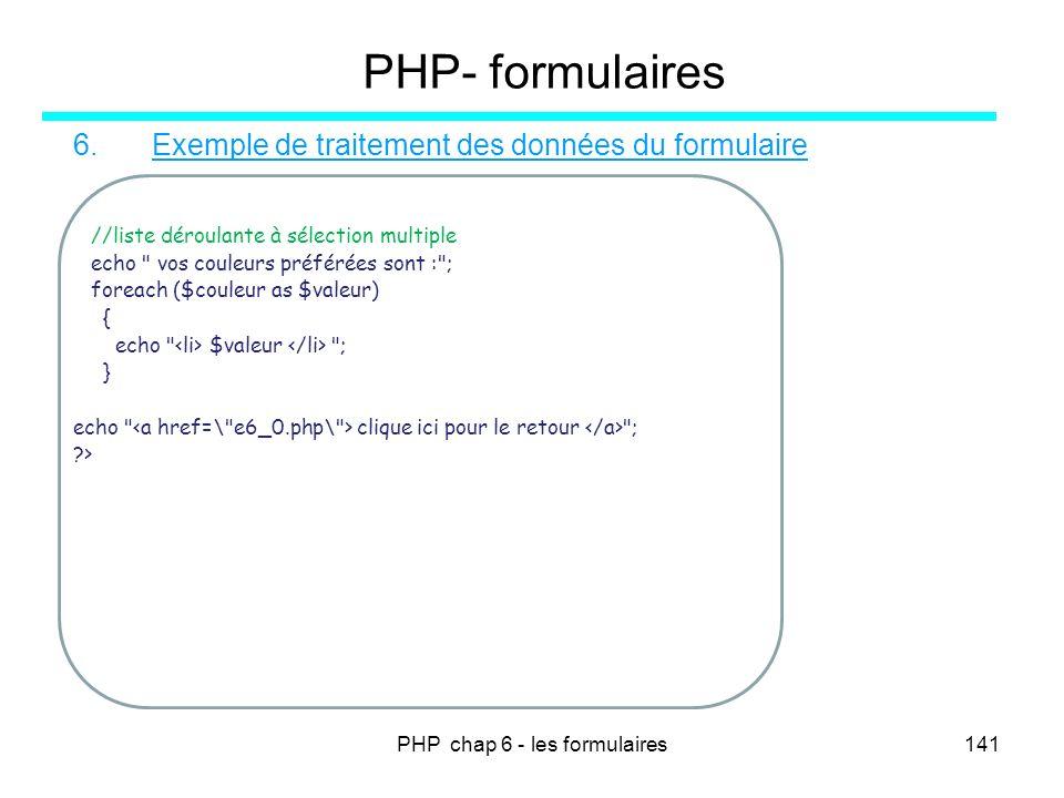PHP chap 6 - les formulaires141 PHP- formulaires 6. Exemple de traitement des données du formulaire //liste déroulante à sélection multiple echo