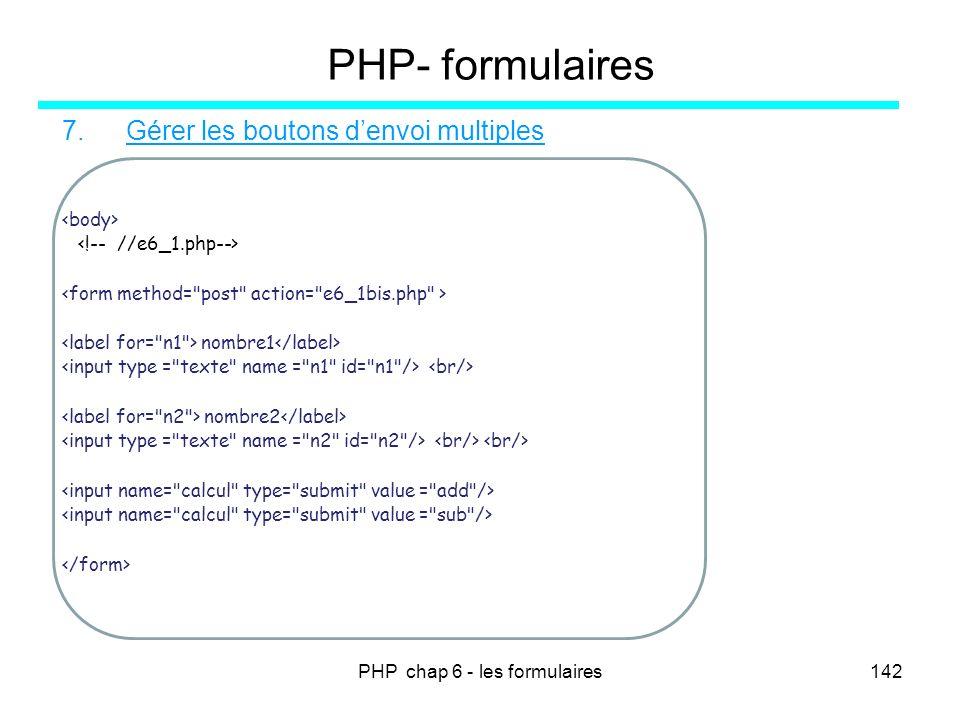 PHP chap 6 - les formulaires142 PHP- formulaires 7.Gérer les boutons denvoi multiples nombre1 nombre2