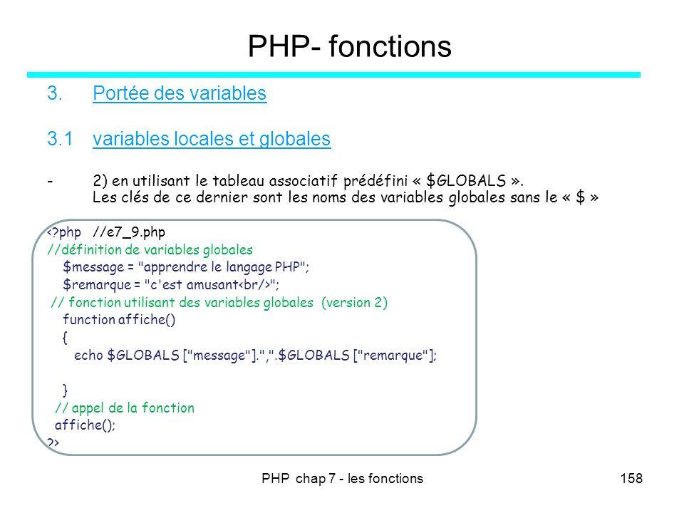 PHP chap 7 - les fonctions158 PHP- fonctions 3.Portée des variables 3.1variables locales et globales -2) en utilisant le tableau associatif prédéfini