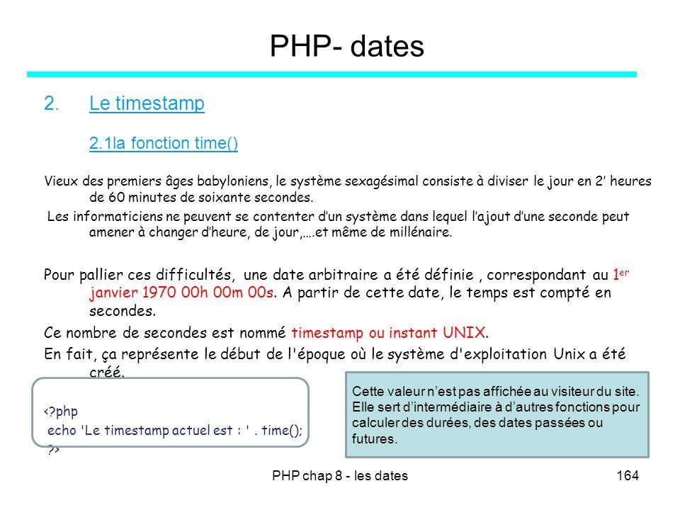 PHP chap 8 - les dates164 PHP- dates 2.Le timestamp 2.1la fonction time() Vieux des premiers âges babyloniens, le système sexagésimal consiste à divis