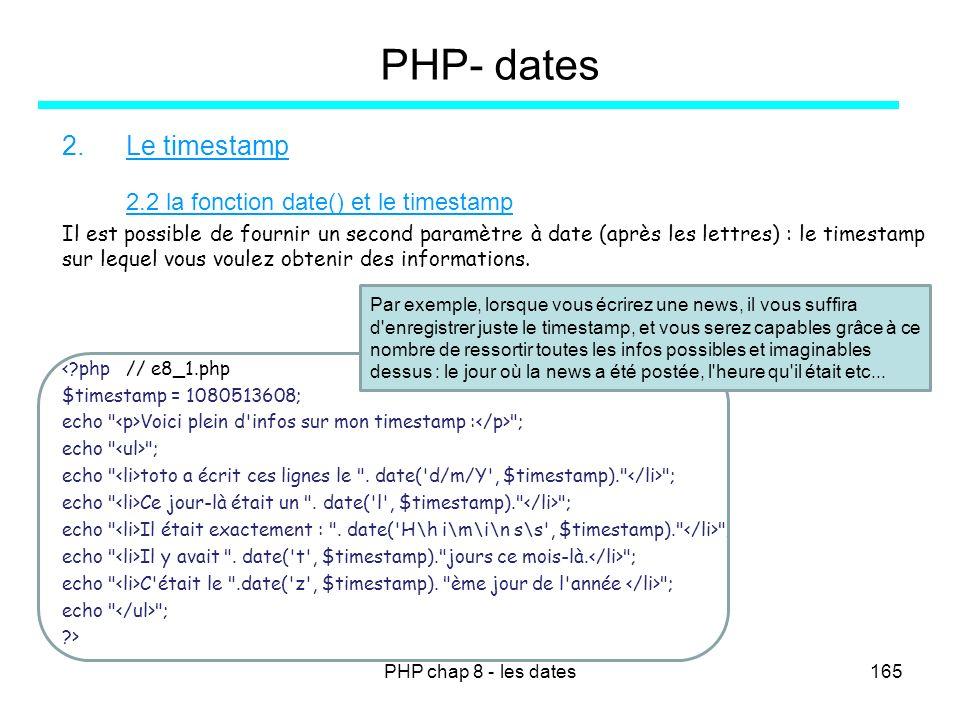 PHP chap 8 - les dates165 PHP- dates 2.Le timestamp 2.2 la fonction date() et le timestamp Il est possible de fournir un second paramètre à date (aprè
