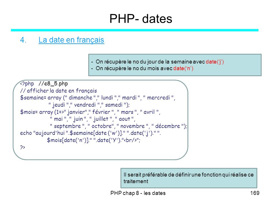 PHP chap 8 - les dates169 PHP- dates 4.La date en français <?php //e8_5.php // afficher la date en français $semaine= array (