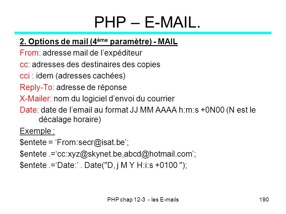 PHP chap 12-3 - les E-mails190 PHP – E-MAIL. 2. Options de mail (4 ème paramètre) - MAIL From: adresse mail de lexpéditeur cc: adresses des destinaire