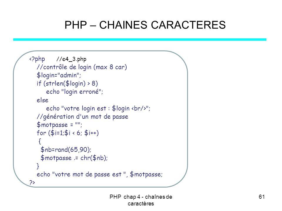 PHP chap 4 - chaînes de caractères 61 PHP – CHAINES CARACTERES <?php //e4_3.php //contrôle de login (max 8 car) $login=