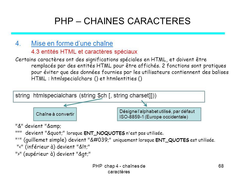 PHP chap 4 - chaînes de caractères 68 PHP – CHAINES CARACTERES 4.Mise en forme dune chaîne 4.3 entités HTML et caractères spéciaux Certains caractères