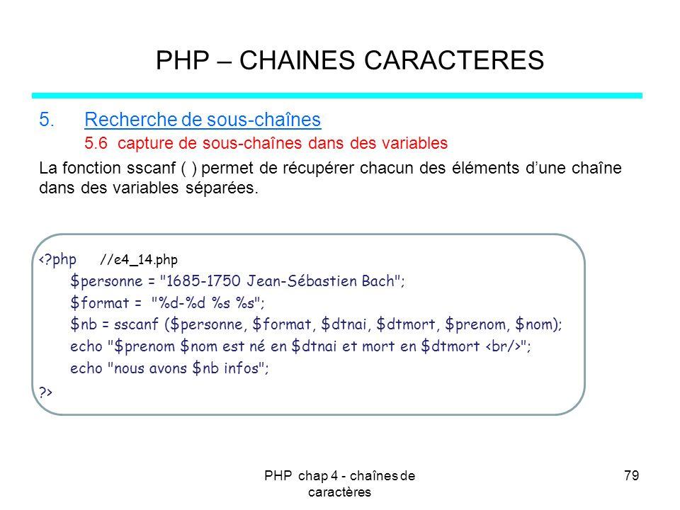 PHP chap 4 - chaînes de caractères 79 PHP – CHAINES CARACTERES 5.Recherche de sous-chaînes 5.6 capture de sous-chaînes dans des variables La fonction