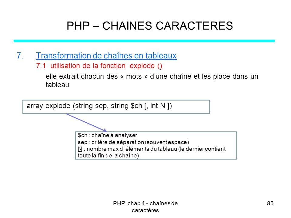 PHP chap 4 - chaînes de caractères 85 PHP – CHAINES CARACTERES 7.Transformation de chaînes en tableaux 7.1 utilisation de la fonction explode () elle