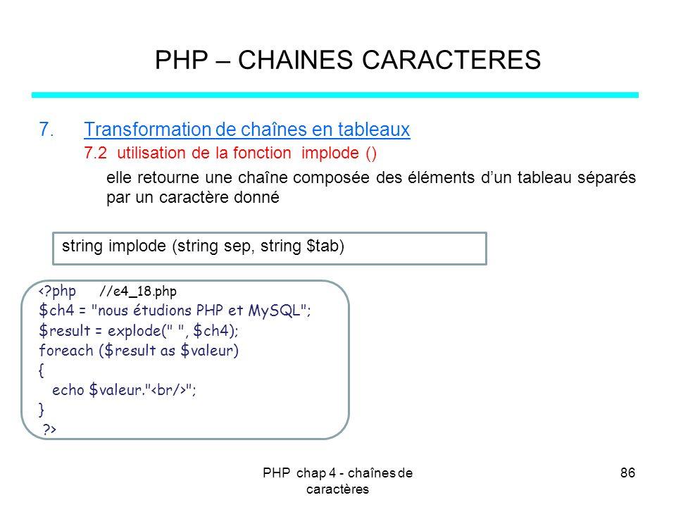 PHP chap 4 - chaînes de caractères 86 PHP – CHAINES CARACTERES 7.Transformation de chaînes en tableaux 7.2 utilisation de la fonction implode () elle