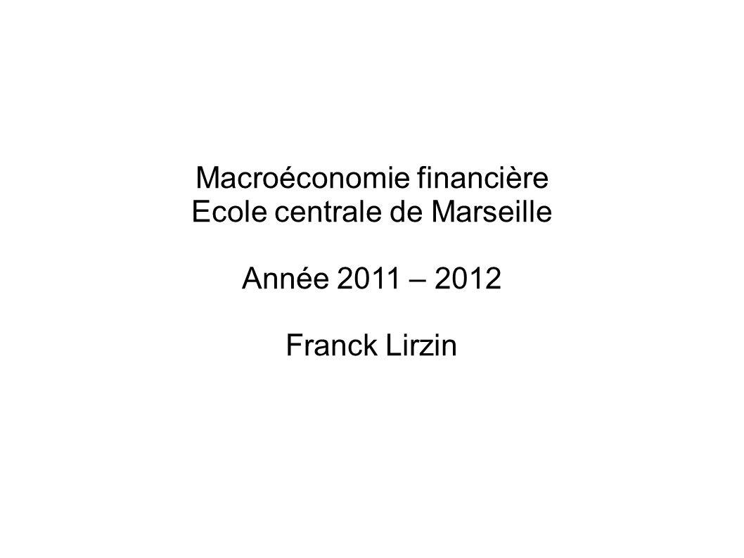 Macroéconomie financière Ecole centrale de Marseille Année 2011 – 2012 Franck Lirzin
