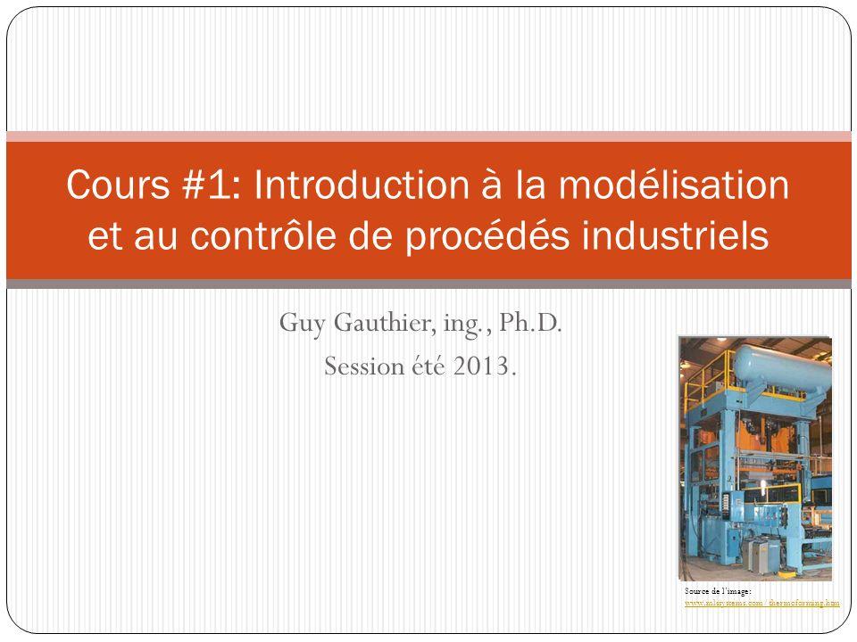 Guy Gauthier, ing., Ph.D.Session été 2013.