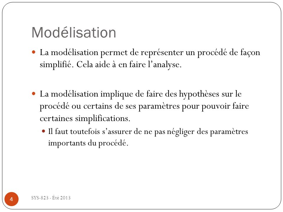 Modélisation SYS-823 - Été 2013 4 La modélisation permet de représenter un procédé de façon simplifié.