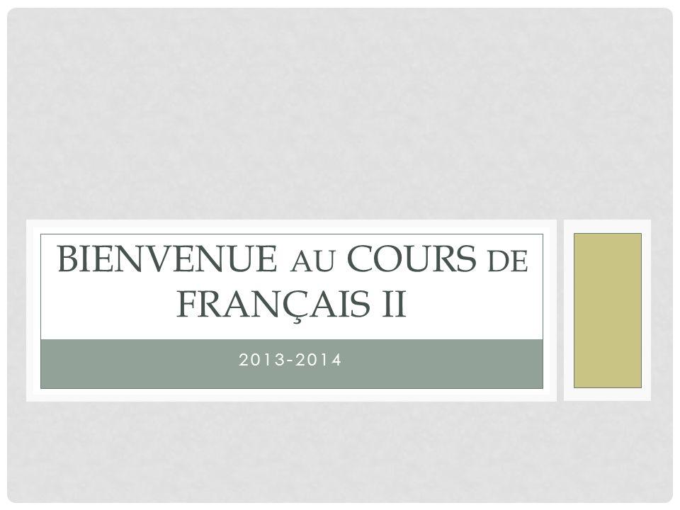 2013-2014 BIENVENUE AU COURS DE FRANÇAIS II