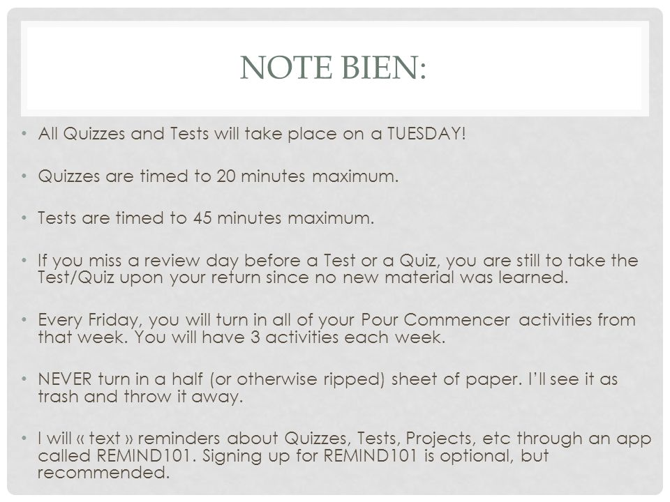NOTE BIEN: All Quizzes and Tests will take place on a TUESDAY! Quizzes are timed to 20 minutes maximum. Tests are timed to 45 minutes maximum. If you