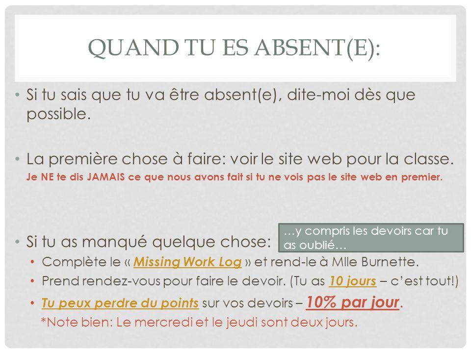 QUAND TU ES ABSENT(E): Si tu sais que tu va être absent(e), dite-moi dès que possible. La première chose à faire: voir le site web pour la classe. Je