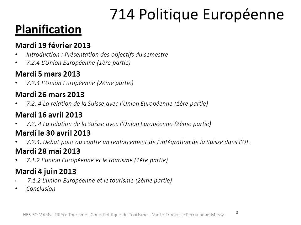 3 714 Politique Européenne Planification Mardi 19 février 2013 Introduction : Présentation des objectifs du semestre 7.2.4 LUnion Européenne (1ère par