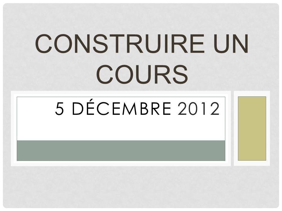 5 DÉCEMBRE 2012 CONSTRUIRE UN COURS