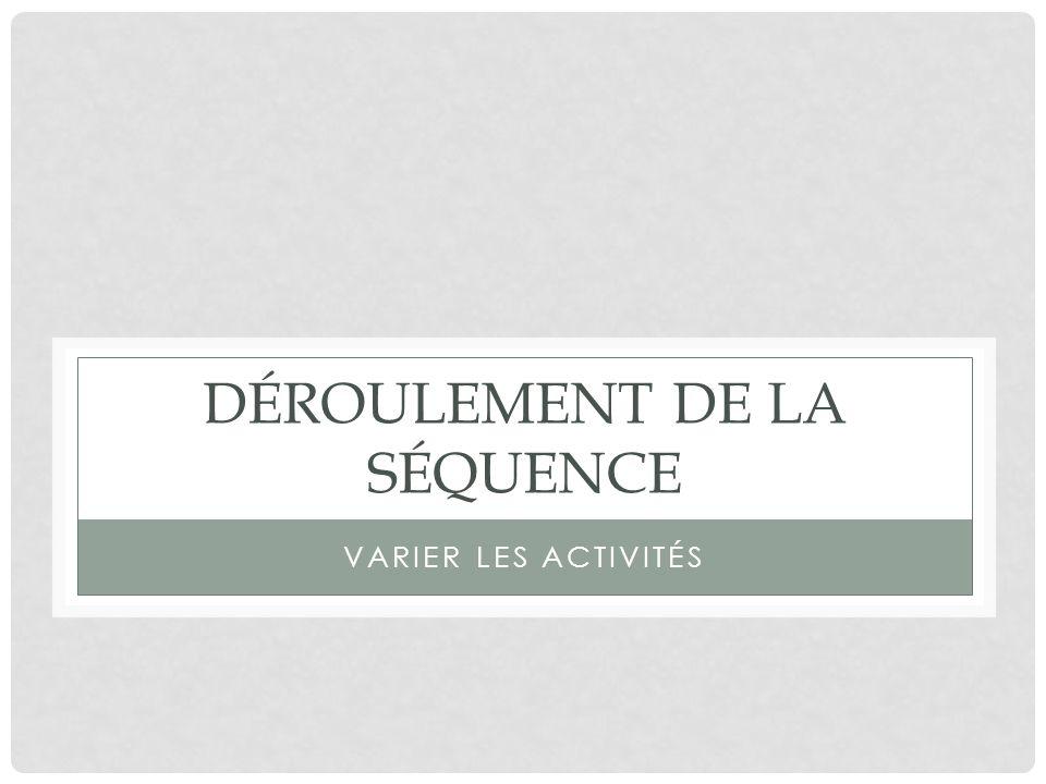 DÉROULEMENT DE LA SÉQUENCE VARIER LES ACTIVITÉS