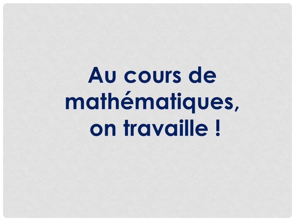 Au cours de mathématiques, on travaille !
