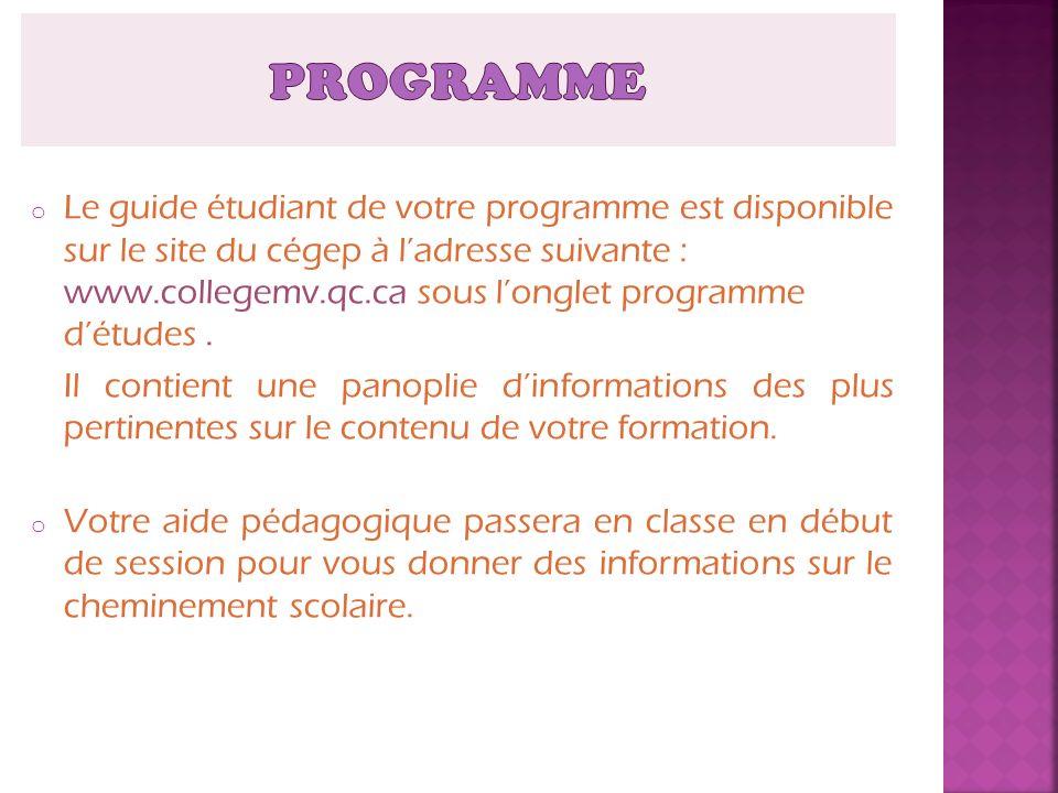 o Le guide étudiant de votre programme est disponible sur le site du cégep à ladresse suivante : www.collegemv.qc.ca sous longlet programme détudes. I