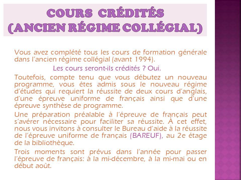 Vous avez complété tous les cours de formation générale dans lancien régime collégial (avant 1994). Les cours seront-ils crédités ? Oui. Toutefois, co