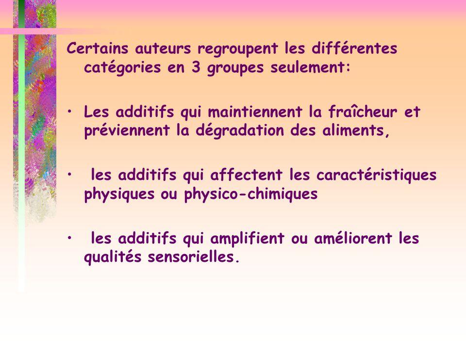 Certains auteurs regroupent les différentes catégories en 3 groupes seulement: Les additifs qui maintiennent la fraîcheur et préviennent la dégradatio
