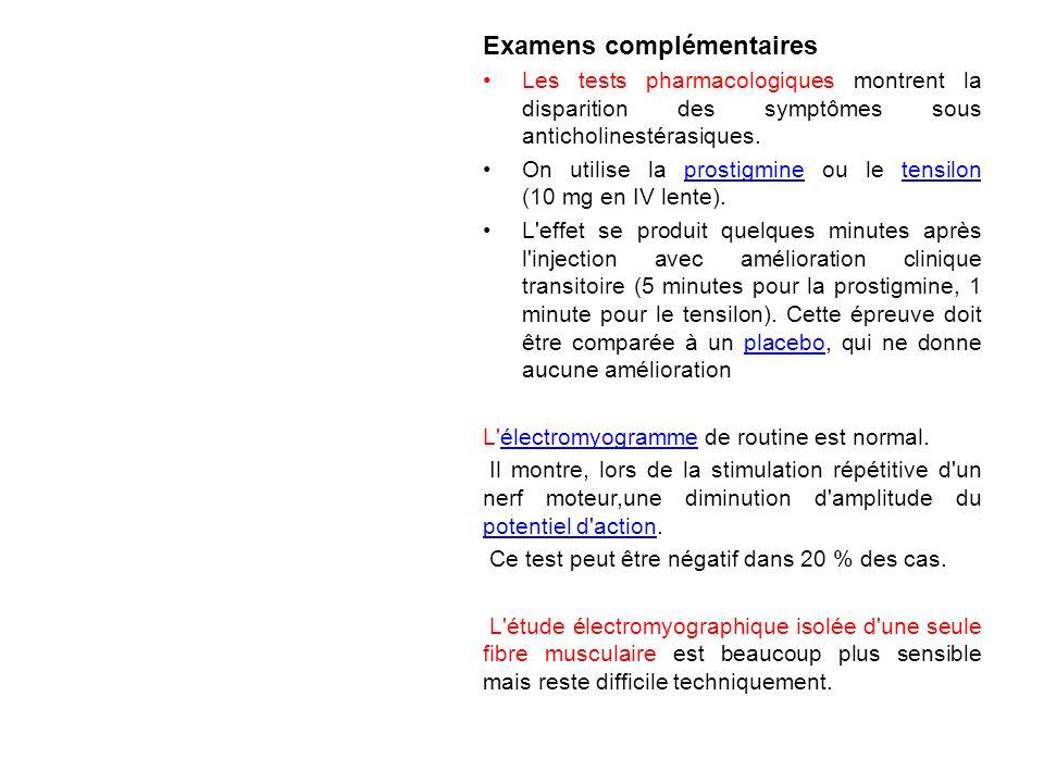 Examens complémentaires Les tests pharmacologiques montrent la disparition des symptômes sous anticholinestérasiques. On utilise la prostigmine ou le