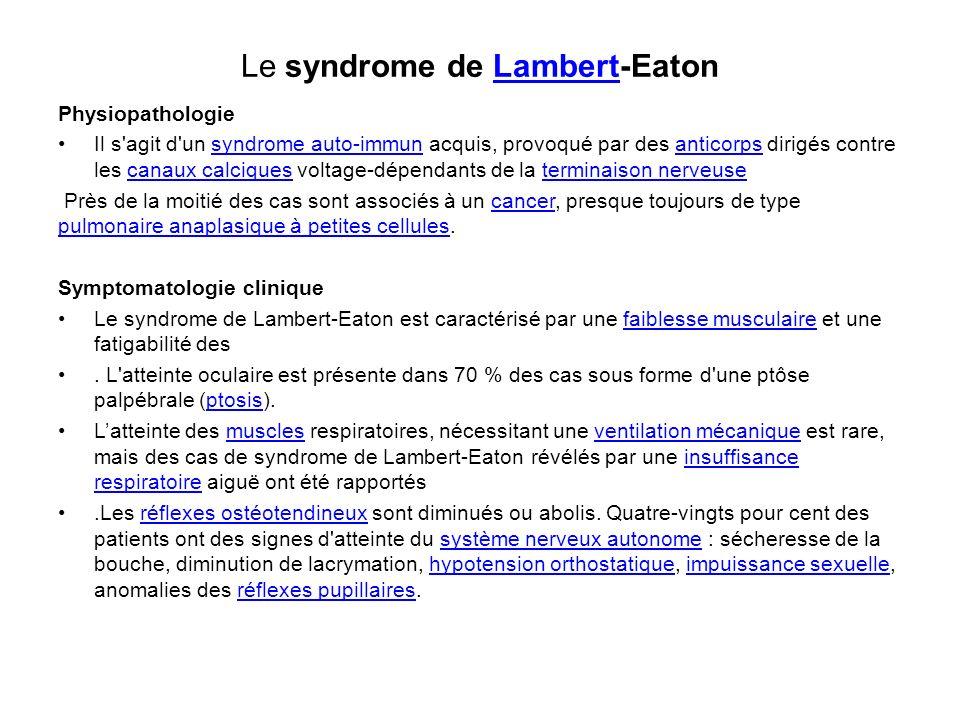 Le syndrome de Lambert-EatonLambert Physiopathologie Il s'agit d'un syndrome auto-immun acquis, provoqué par des anticorps dirigés contre les canaux c