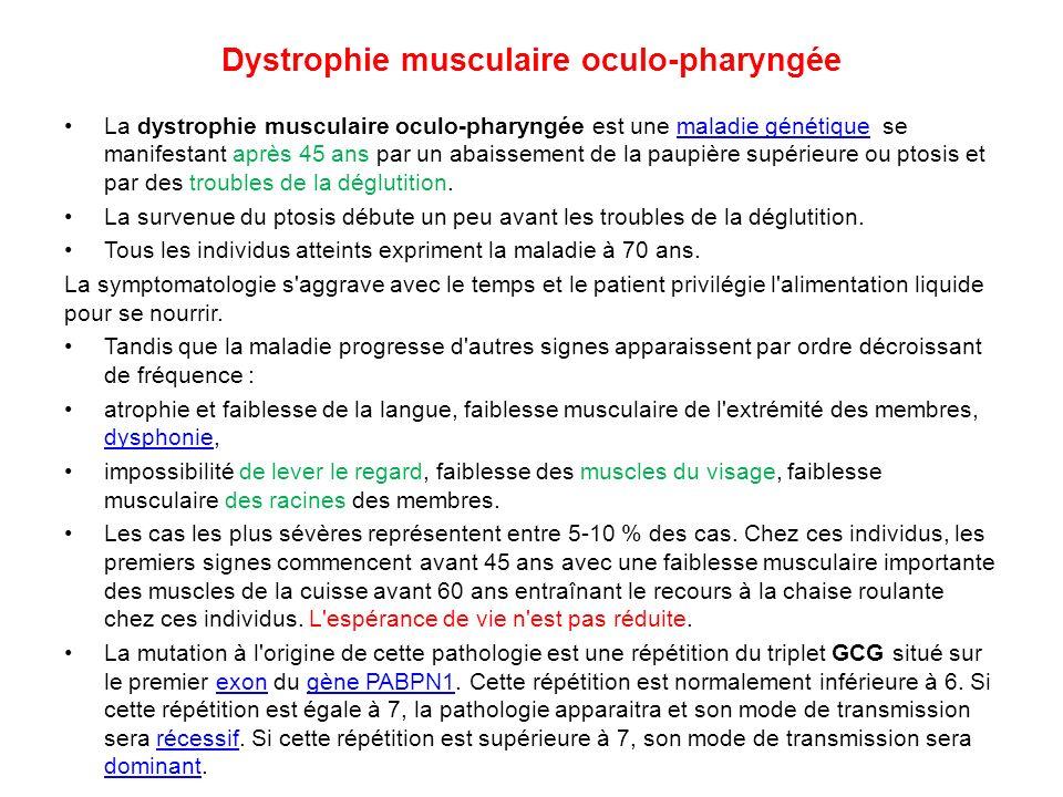 Dystrophie musculaire oculo-pharyngée La dystrophie musculaire oculo-pharyngée est une maladie génétique se manifestant après 45 ans par un abaissemen