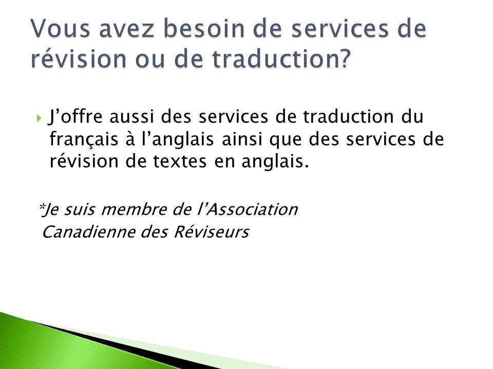 Joffre aussi des services de traduction du français à langlais ainsi que des services de révision de textes en anglais.