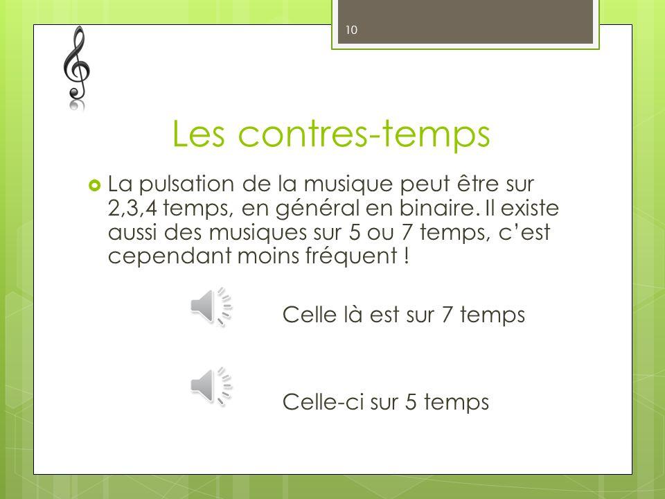 La pulsation de la musique peut être sur 2,3,4 temps, en général en binaire. Il existe aussi des musiques sur 5 ou 7 temps, cest cependant moins fréqu