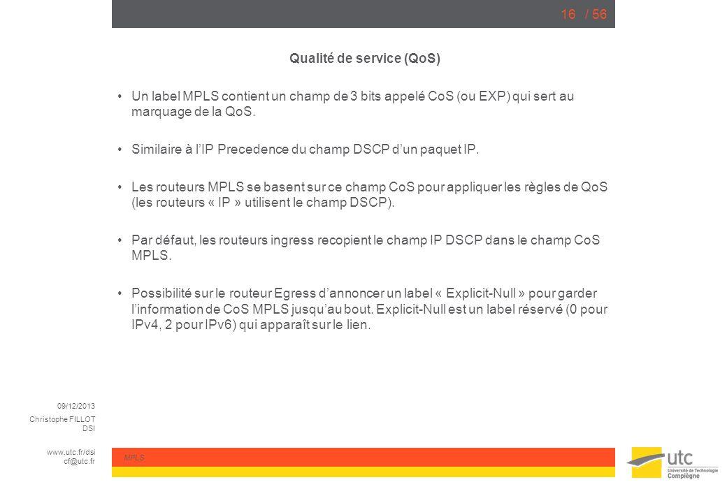 09/12/2013 Christophe FILLOT DSI www.utc.fr/dsi cf@utc.fr MPLS / 5616 Qualité de service (QoS) Un label MPLS contient un champ de 3 bits appelé CoS (o