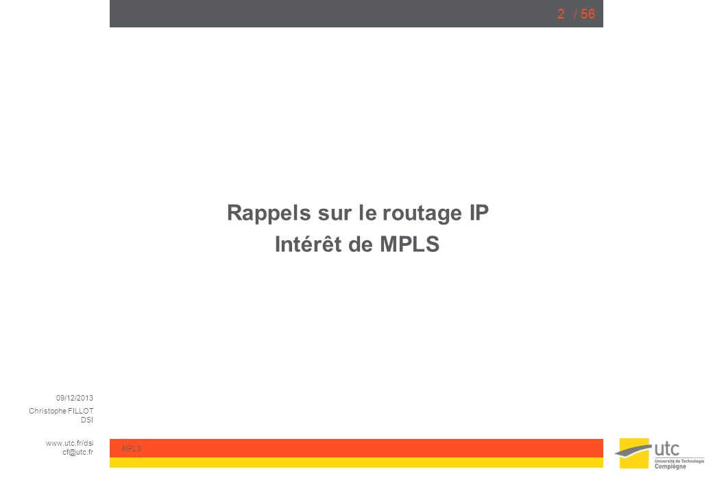 09/12/2013 Christophe FILLOT DSI www.utc.fr/dsi cf@utc.fr MPLS / 5613 Construction de la LFIB : résumé