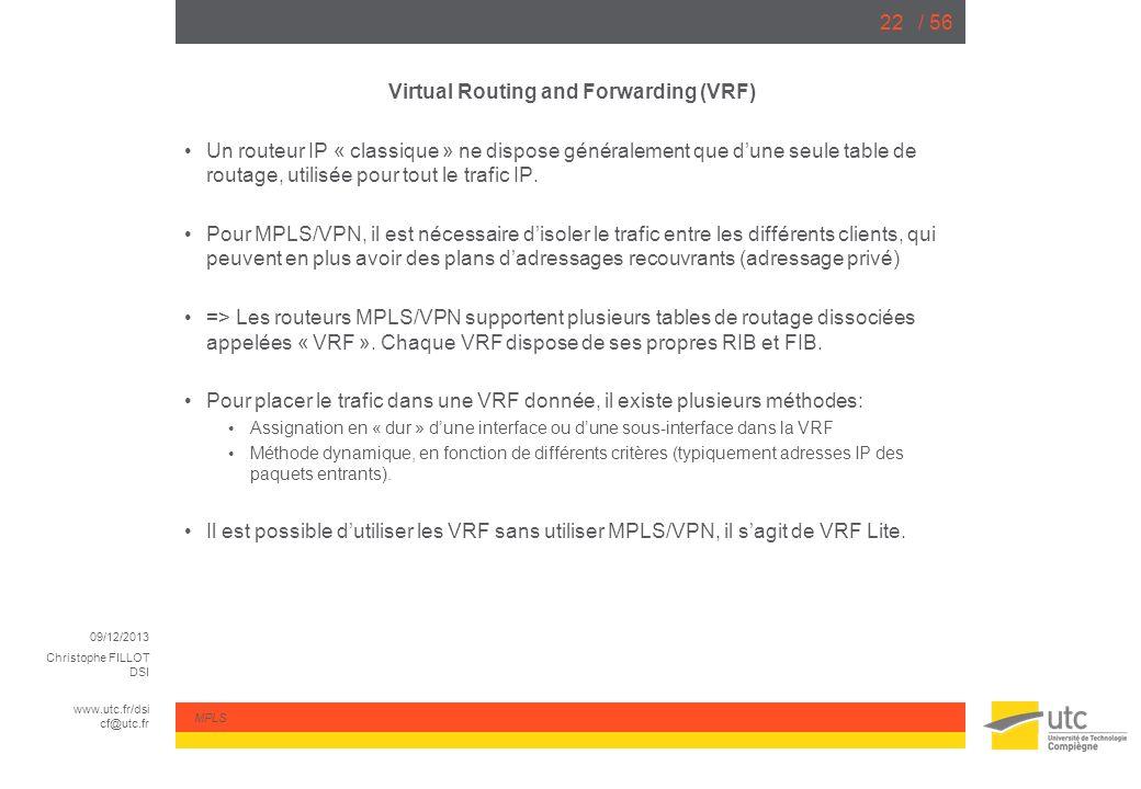09/12/2013 Christophe FILLOT DSI www.utc.fr/dsi cf@utc.fr MPLS / 5622 Virtual Routing and Forwarding (VRF) Un routeur IP « classique » ne dispose géné