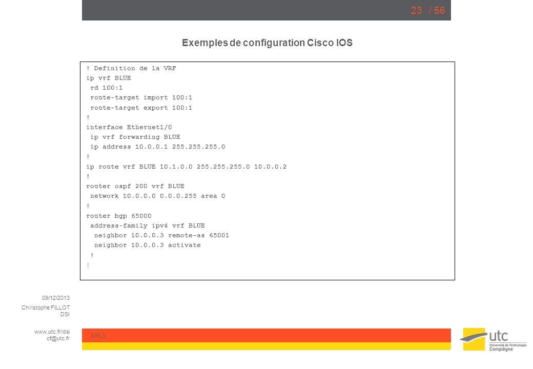 09/12/2013 Christophe FILLOT DSI www.utc.fr/dsi cf@utc.fr MPLS / 5623 Exemples de configuration Cisco IOS ! Definition de la VRF ip vrf BLUE rd 100:1